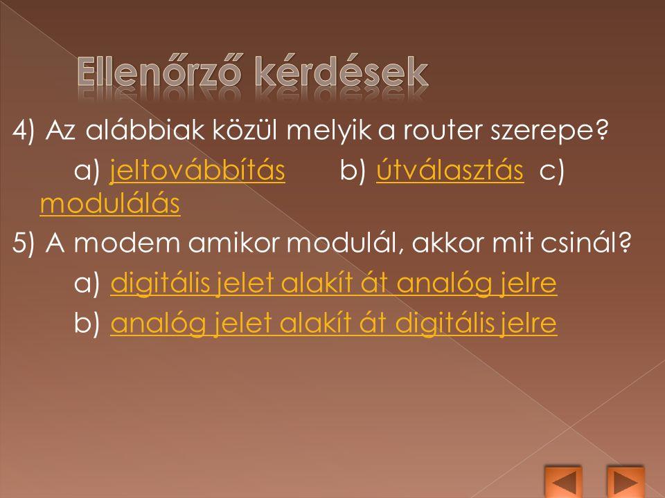 4) Az alábbiak közül melyik a router szerepe.