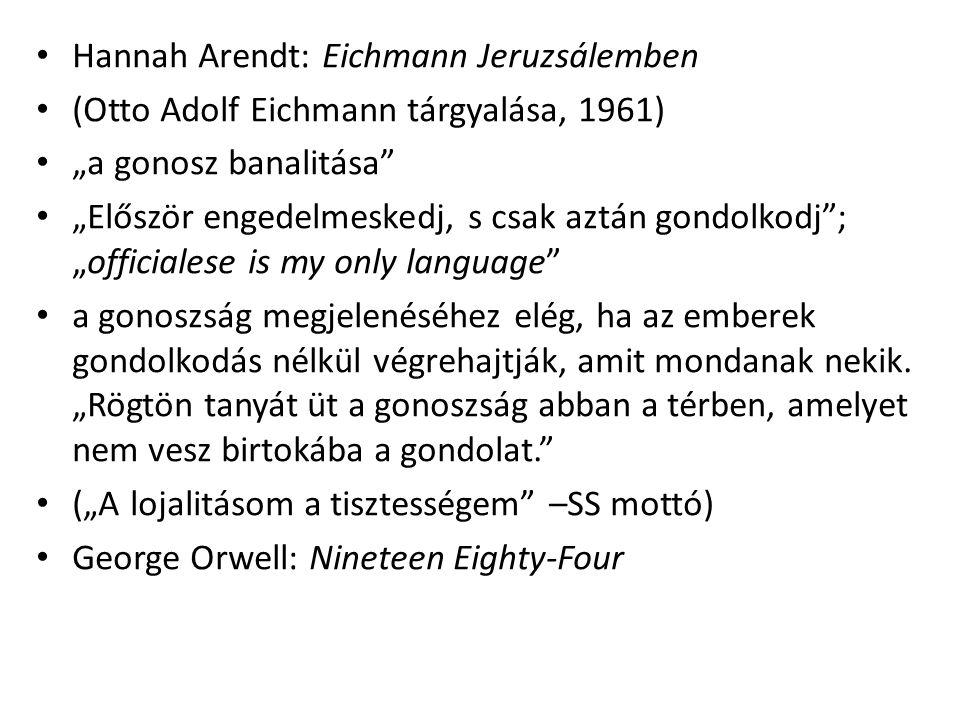"""Hannah Arendt: Eichmann Jeruzsálemben (Otto Adolf Eichmann tárgyalása, 1961) """"a gonosz banalitása """"Először engedelmeskedj, s csak aztán gondolkodj ; """"officialese is my only language a gonoszság megjelenéséhez elég, ha az emberek gondolkodás nélkül végrehajtják, amit mondanak nekik."""
