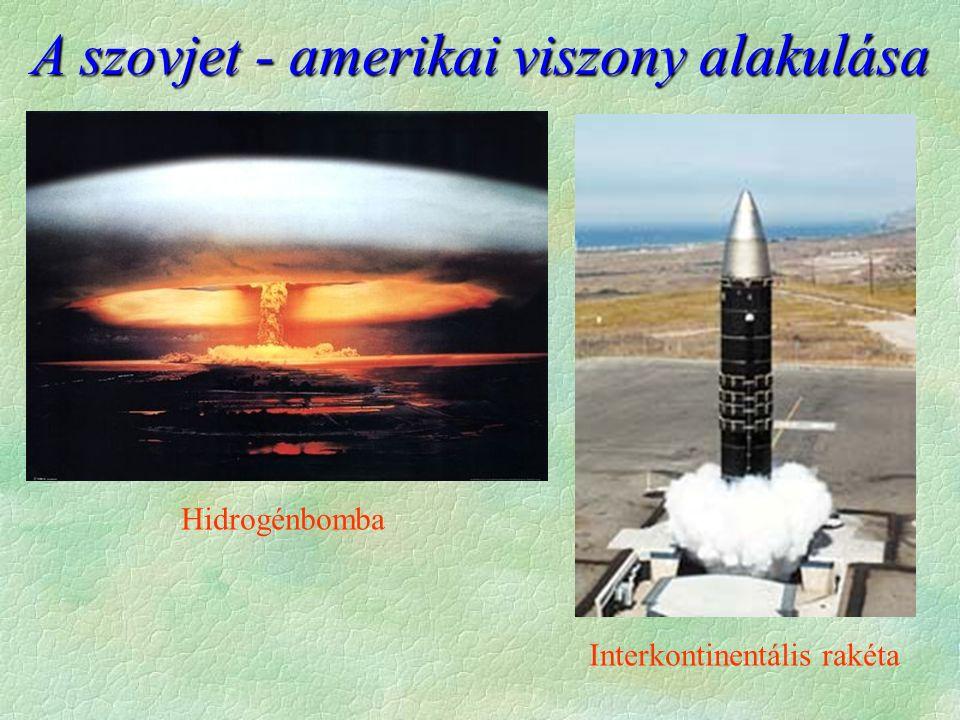 A szovjet - amerikai viszony alakulása Hidrogénbomba Interkontinentális rakéta
