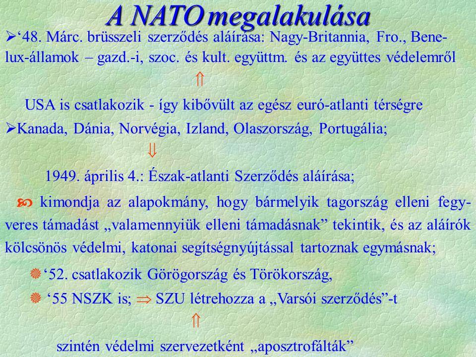 A NATO megalakulása  '48. Márc. brüsszeli szerződés aláírása: Nagy-Britannia, Fro., Bene- lux-államok – gazd.-i, szoc. és kult. együttm. és az együtt
