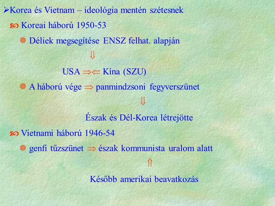  Korea és Vietnam – ideológia mentén szétesnek  Koreai háború 1950-53  Déliek megsegítése ENSZ felhat. alapján  USA  Kína (SZU)  A háború vége