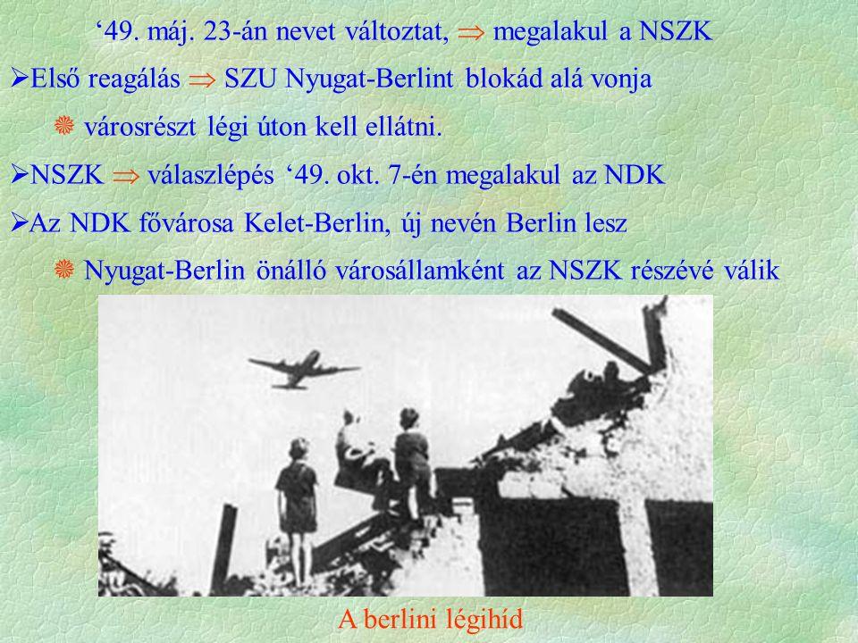  Első reagálás  SZU Nyugat-Berlint blokád alá vonja  városrészt légi úton kell ellátni.  NSZK  válaszlépés '49. okt. 7-én megalakul az NDK  Az N