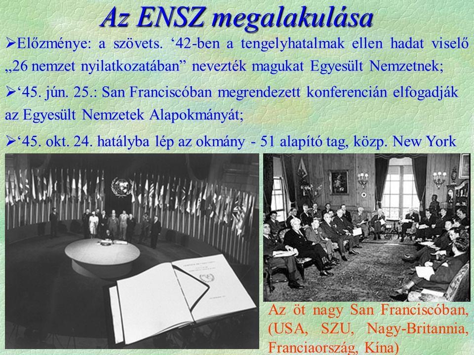 """Az ENSZ megalakulása  Előzménye: a szövets. '42-ben a tengelyhatalmak ellen hadat viselő """"26 nemzet nyilatkozatában"""" nevezték magukat Egyesült Nemzet"""
