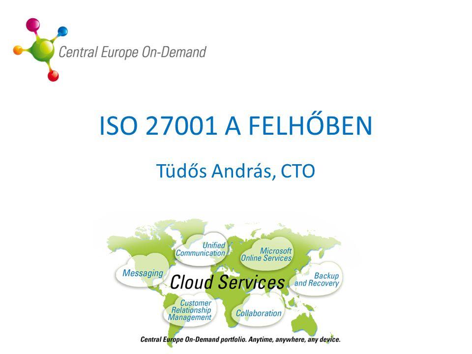 ISO 27001 A FELHŐBEN Tüdős András, CTO