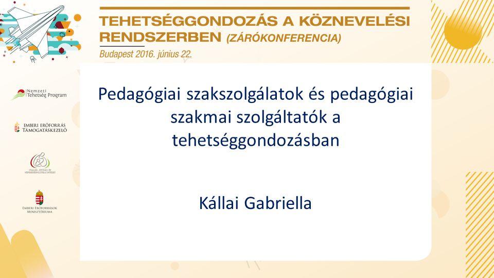 Pedagógiai szakszolgálatok és pedagógiai szakmai szolgáltatók a tehetséggondozásban Kállai Gabriella