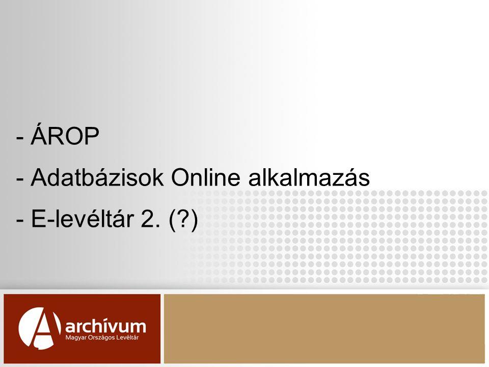 - ÁROP - Adatbázisok Online alkalmazás - E-levéltár 2. ( )