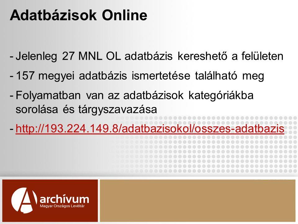 Adatbázisok Online -Jelenleg 27 MNL OL adatbázis kereshető a felületen -157 megyei adatbázis ismertetése található meg -Folyamatban van az adatbázisok kategóriákba sorolása és tárgyszavazása -http://193.224.149.8/adatbazisokol/osszes-adatbazishttp://193.224.149.8/adatbazisokol/osszes-adatbazis