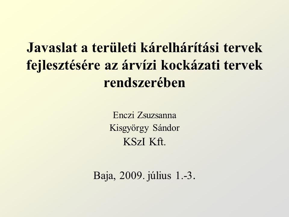 Enczi Zsuzsanna Kisgyörgy Sándor KSzI Kft. Baja, 2009. július 1.-3. Javaslat a területi kárelhárítási tervek fejlesztésére az árvízi kockázati tervek