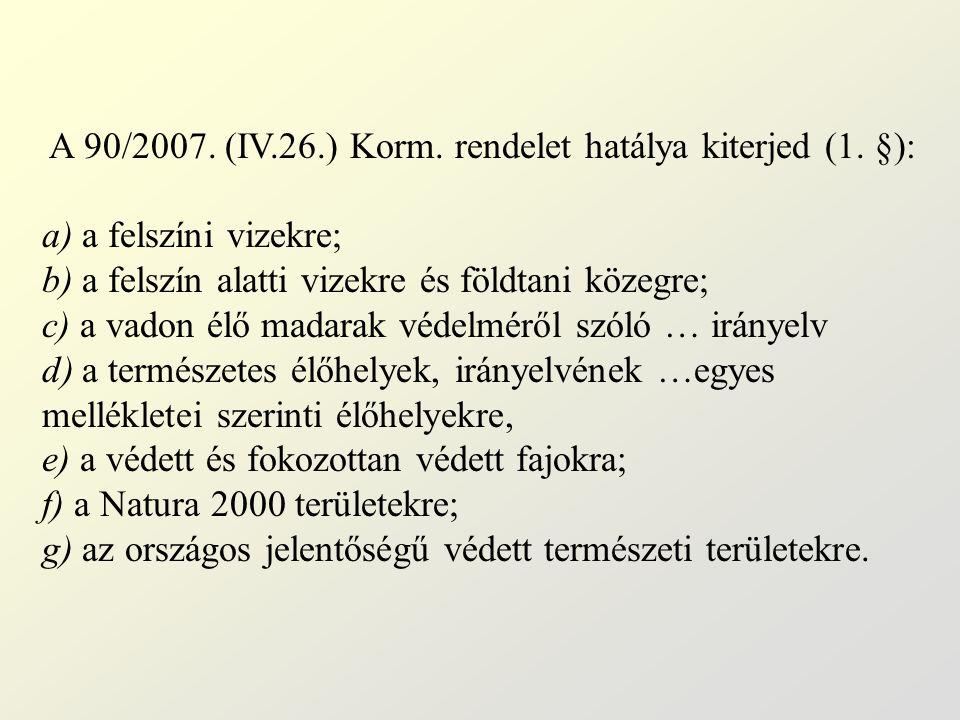 A 90/2007. (IV.26.) Korm. rendelet hatálya kiterjed (1. §): a) a felszíni vizekre; b) a felszín alatti vizekre és földtani közegre; c) a vadon élő mad