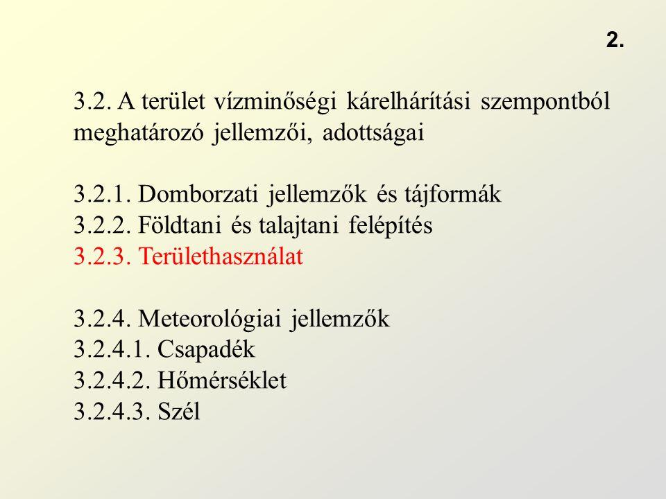 3.2. A terület vízminőségi kárelhárítási szempontból meghatározó jellemzői, adottságai 3.2.1. Domborzati jellemzők és tájformák 3.2.2. Földtani és tal