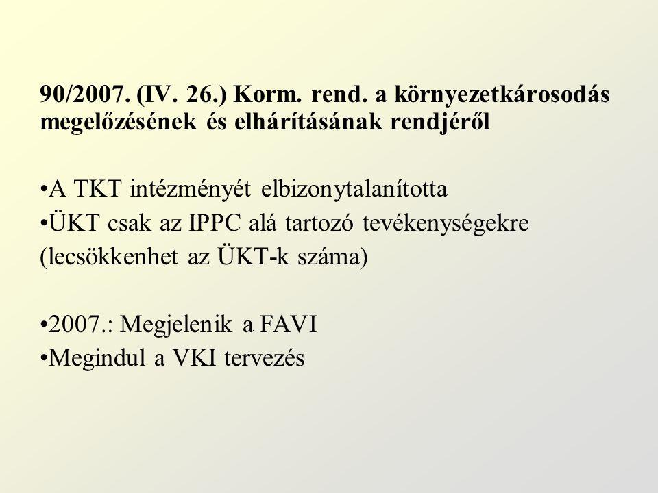 90/2007. (IV. 26.) Korm. rend. a környezetkárosodás megelőzésének és elhárításának rendjéről A TKT intézményét elbizonytalanította ÜKT csak az IPPC al