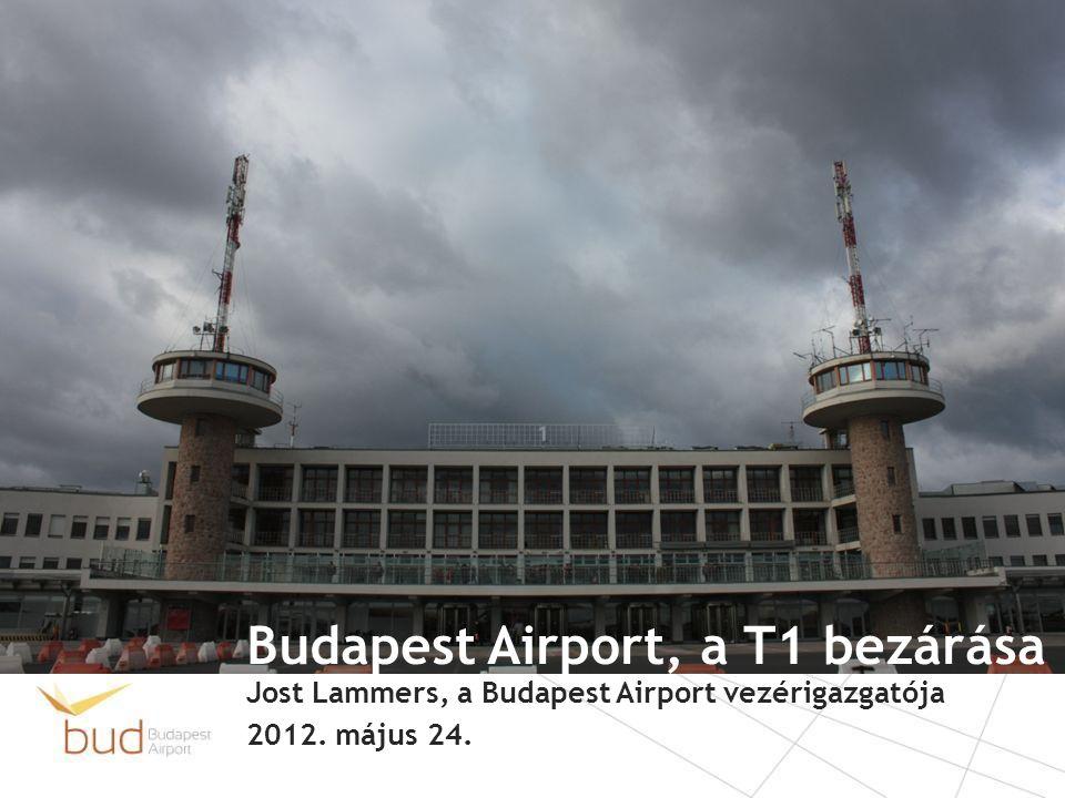 Budapest Airport, a T1 bezárása Jost Lammers, a Budapest Airport vezérigazgatója 2012. május 24.