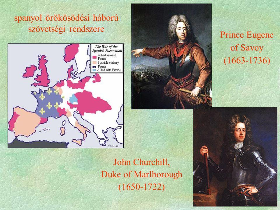 John Churchill, Duke of Marlborough (1650-1722) Prince Eugene of Savoy (1663-1736) spanyol örökösödési háború szövetségi rendszere