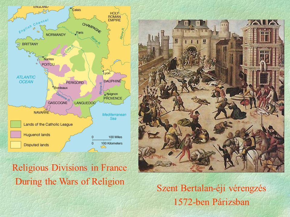 Religious Divisions in France During the Wars of Religion Szent Bertalan-éji vérengzés 1572-ben Párizsban