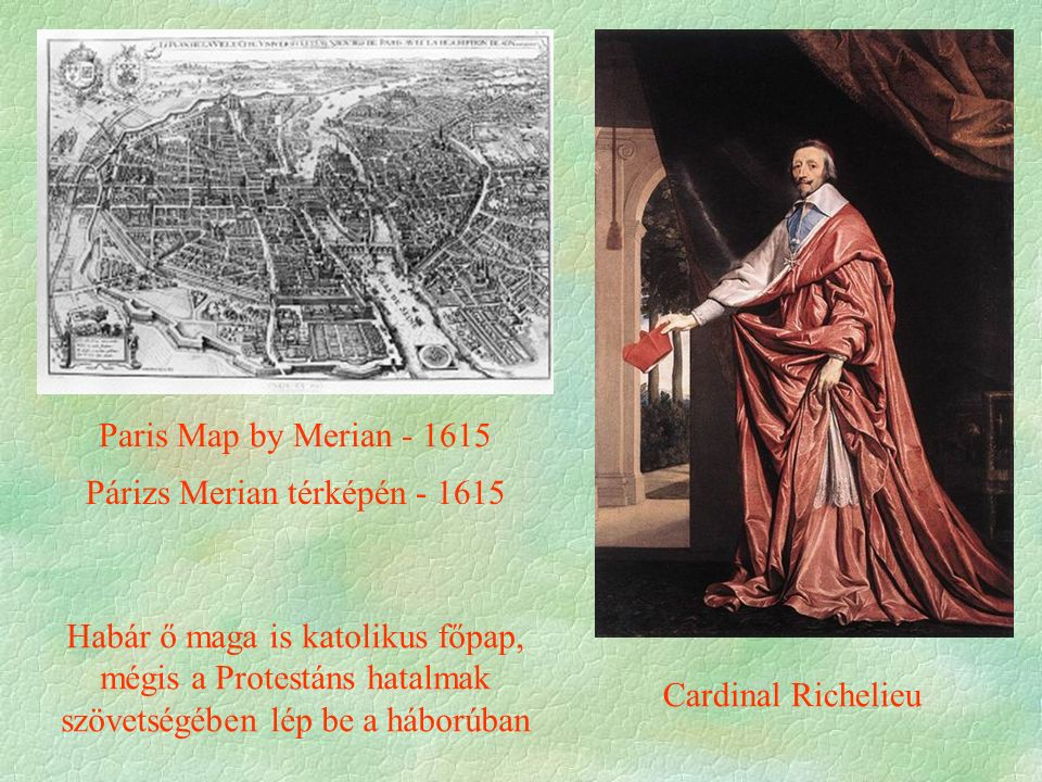 Paris Map by Merian - 1615 Cardinal Richelieu Habár ő maga is katolikus főpap, mégis a Protestáns hatalmak szövetségében lép be a háborúban Párizs Merian térképén - 1615