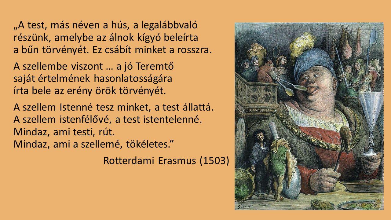 """""""A test, más néven a hús, a legalábbvaló részünk, amelybe az álnok kígyó beleírta a bűn törvényét."""