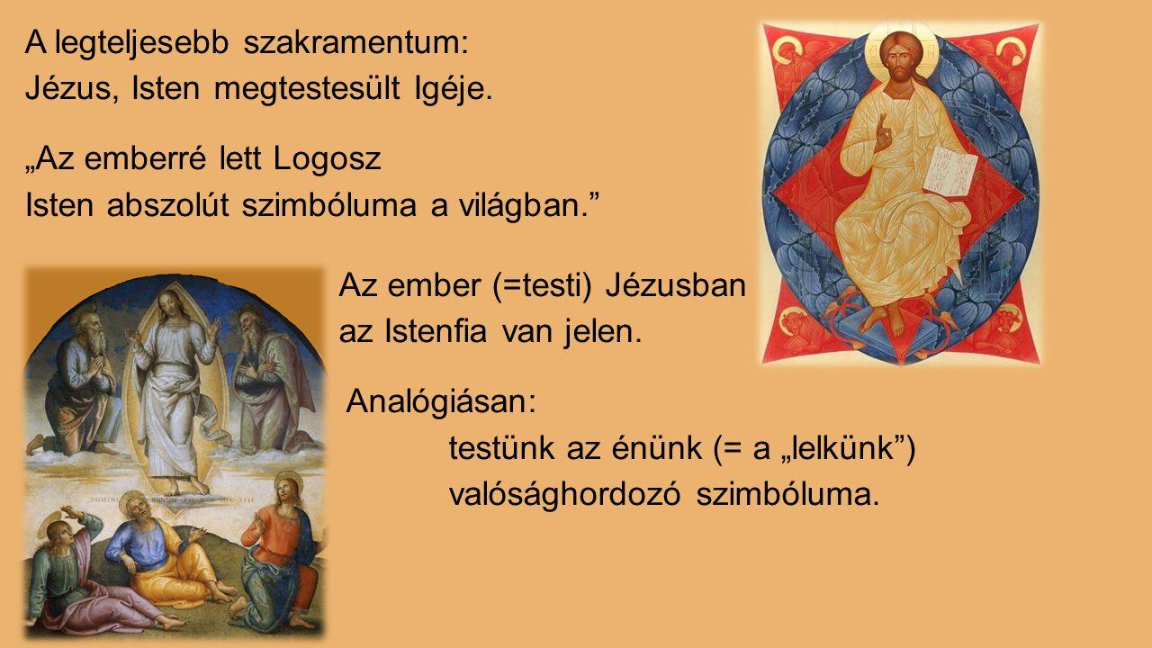 """A legteljesebb szakramentum: Jézus, Isten megtestesült Igéje. """"Az emberré lett Logosz Isten abszolút szimbóluma a világban."""" Az ember (=testi) Jézusba"""