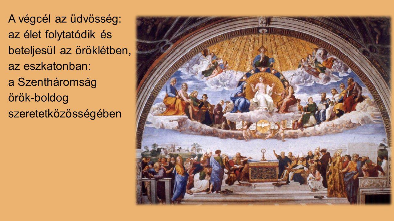 A végcél az üdvösség: az élet folytatódik és beteljesül az öröklétben, az eszkatonban: a Szentháromság örök-boldog szeretetközösségében