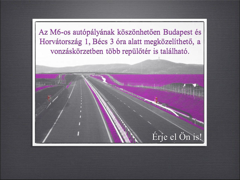 Az M6-os autópályának köszönhetően Budapest és Horvátország 1, Bécs 3 óra alatt megközelíthető, a vonzáskörzetben több repülőtér is található. Érje el