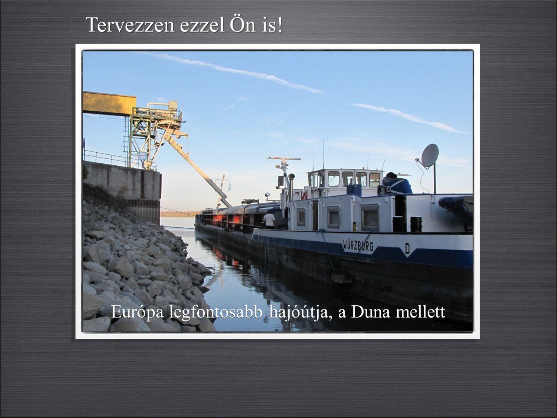 Európa legfontosabb hajóútja, a Duna mellett Tervezzen ezzel Ön is!