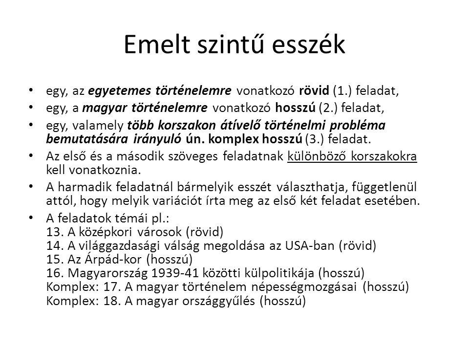 Emelt szintű esszék egy, az egyetemes történelemre vonatkozó rövid (1.) feladat, egy, a magyar történelemre vonatkozó hosszú (2.) feladat, egy, valamely több korszakon átívelő történelmi probléma bemutatására irányuló ún.