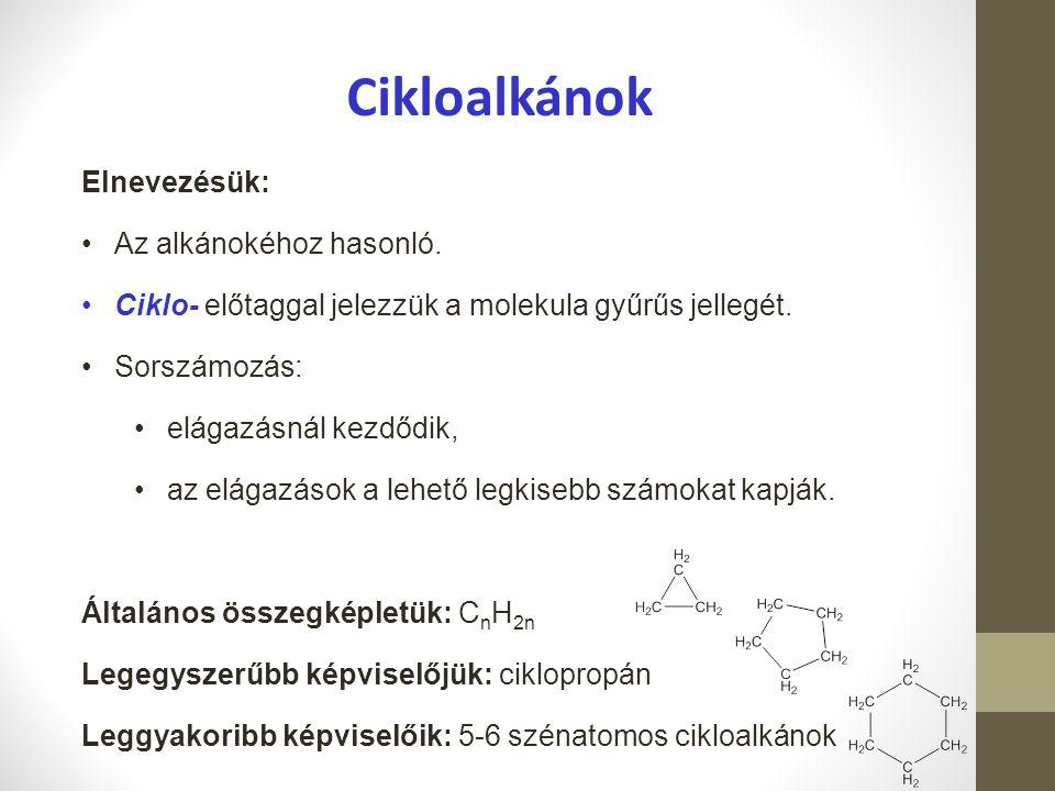 Elnevezésük: Az alkánokéhoz hasonló. Ciklo- előtaggal jelezzük a molekula gyűrűs jellegét. Sorszámozás: elágazásnál kezdődik, az elágazások a lehető l