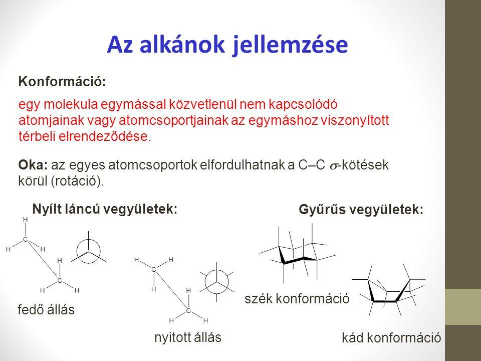 Az alkánok jellemzése Konformáció: egy molekula egymással közvetlenül nem kapcsolódó atomjainak vagy atomcsoportjainak az egymáshoz viszonyított térbeli elrendeződése.