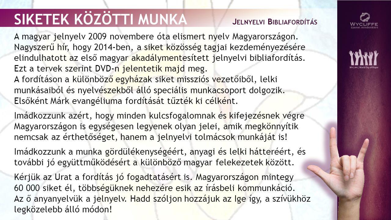 A magyar jelnyelv 2009 novembere óta elismert nyelv Magyarországon.