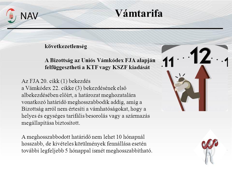 Vámtarifa következetlenség A Bizottság az Uniós Vámkódex FJA alapján felfüggesztheti a KTF vagy KSZF kiadását Az FJA 20.