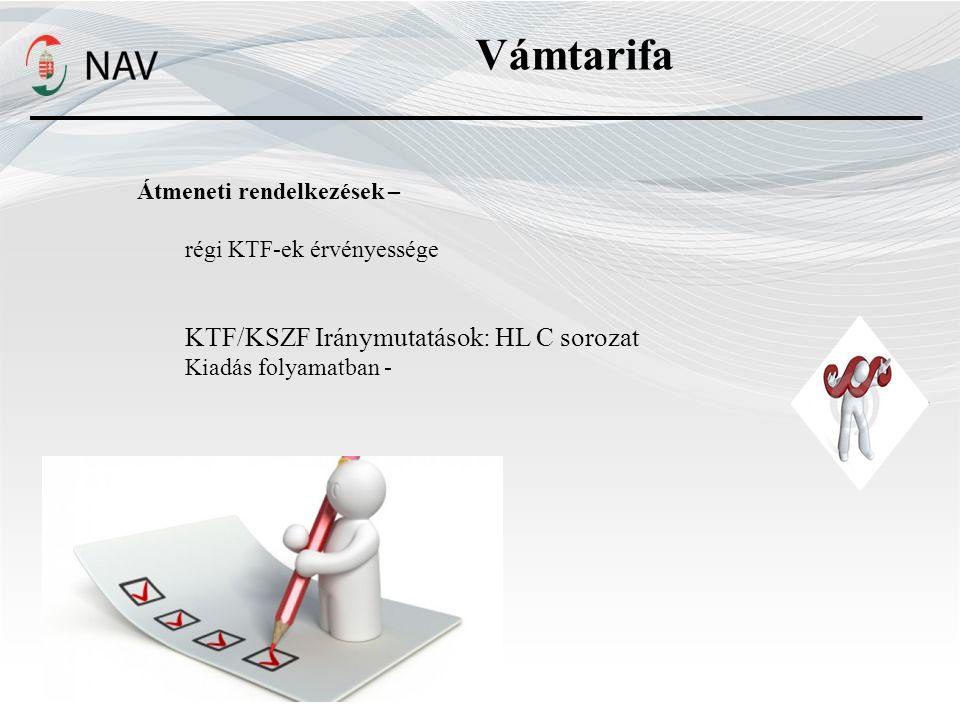 Vámtarifa Átmeneti rendelkezések – régi KTF-ek érvényessége KTF/KSZF Iránymutatások: HL C sorozat Kiadás folyamatban -
