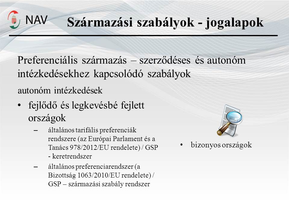 Preferenciális származás – szerződéses és autonóm intézkedésekhez kapcsolódó szabályok fejlődő és legkevésbé fejlett országok – általános tarifális preferenciák rendszere (az Európai Parlament és a Tanács 978/2012/EU rendelete) / GSP - keretrendszer – általános preferenciarendszer (a Bizottság 1063/2010/EU rendelete) / GSP – származási szabály rendszer autonóm intézkedések bizonyos országok