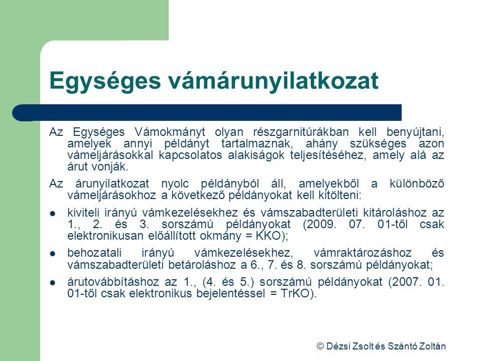 © Dézsi Zsolt és Szántó Zoltán Egységes vámárunyilatkozat Az Egységes Vámokmányt olyan részgarnitúrákban kell benyújtani, amelyek annyi példányt tarta