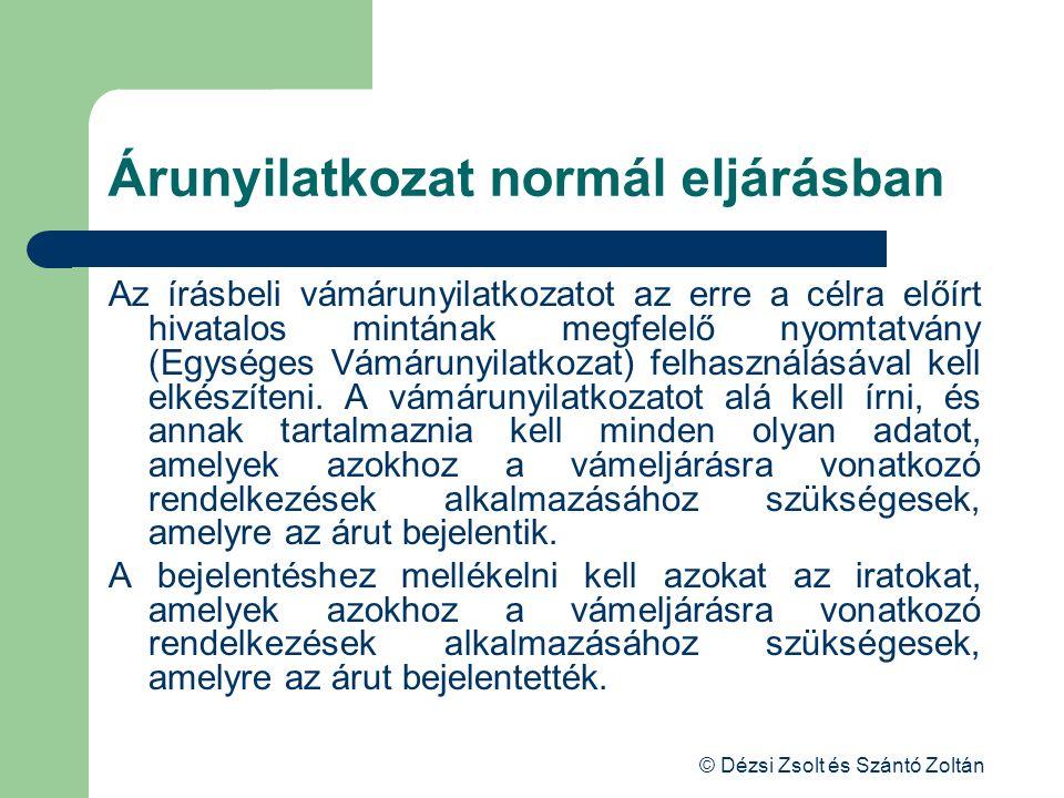 © Dézsi Zsolt és Szántó Zoltán Árunyilatkozat normál eljárásban Az írásbeli vámárunyilatkozatot az erre a célra előírt hivatalos mintának megfelelő ny