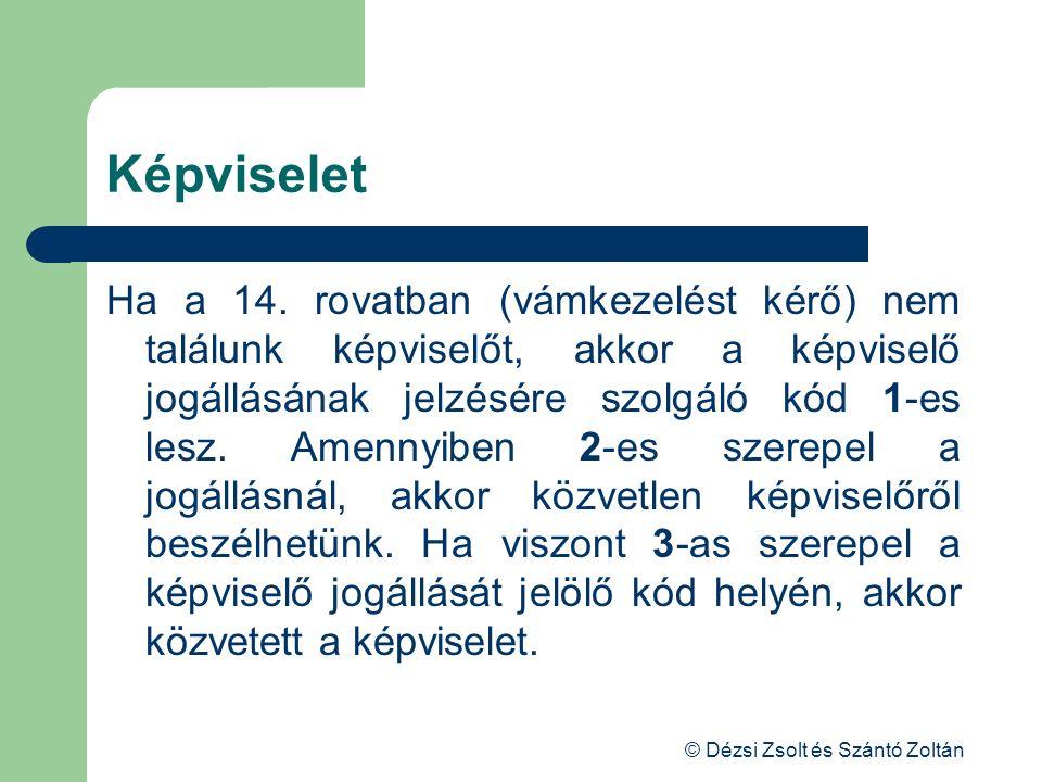 © Dézsi Zsolt és Szántó Zoltán Képviselet Ha a 14. rovatban (vámkezelést kérő) nem találunk képviselőt, akkor a képviselő jogállásának jelzésére szolg
