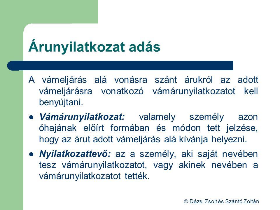 © Dézsi Zsolt és Szántó Zoltán Árunyilatkozat adás A vámeljárás alá vonásra szánt árukról az adott vámeljárásra vonatkozó vámárunyilatkozatot kell ben
