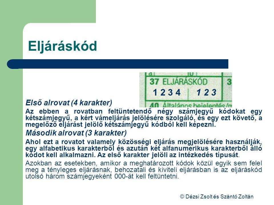 © Dézsi Zsolt és Szántó Zoltán Eljáráskód 1 2 3 41 2 3 Első alrovat (4 karakter) Az ebben a rovatban feltüntetendő négy számjegyű kódokat egy kétszámj