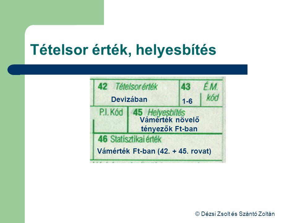 © Dézsi Zsolt és Szántó Zoltán Tételsor érték, helyesbítés Devizában Vámérték növelő tényezők Ft-ban 1-6 Vámérték Ft-ban (42. + 45. rovat)