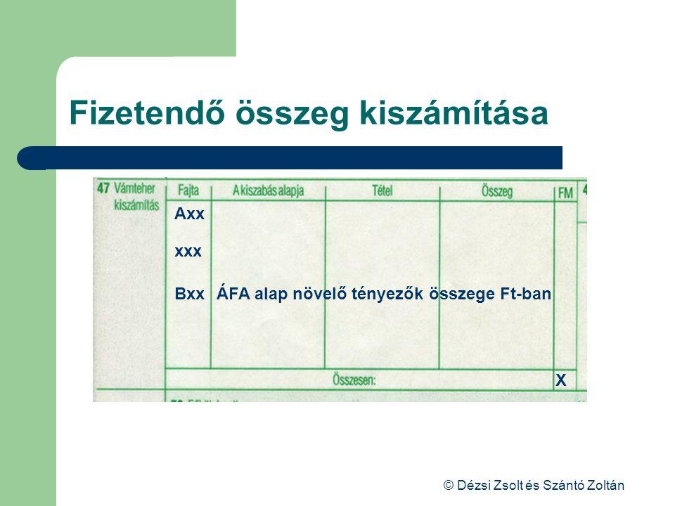 © Dézsi Zsolt és Szántó Zoltán Fizetendő összeg kiszámítása Axx xxx BxxÁFA alap növelő tényezők összege Ft-ban X
