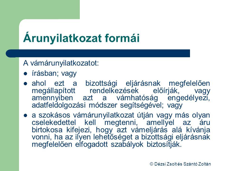 © Dézsi Zsolt és Szántó Zoltán Árunyilatkozat formái A vámárunyilatkozatot: írásban; vagy ahol ezt a bizottsági eljárásnak megfelelően megállapított r
