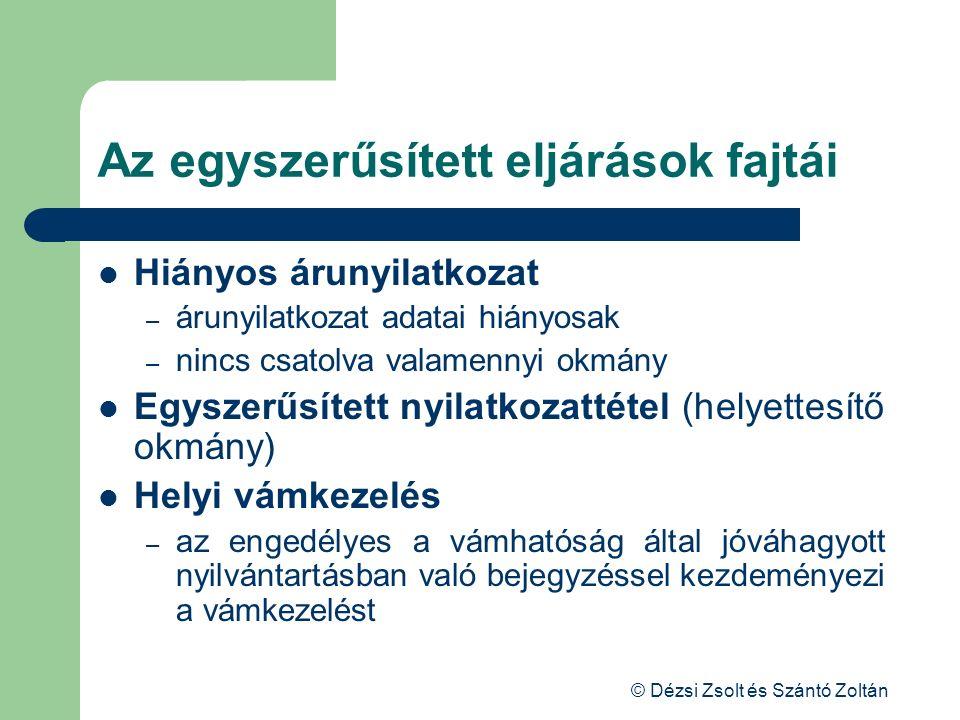 © Dézsi Zsolt és Szántó Zoltán Az egyszerűsített eljárások fajtái Hiányos árunyilatkozat – árunyilatkozat adatai hiányosak – nincs csatolva valamennyi