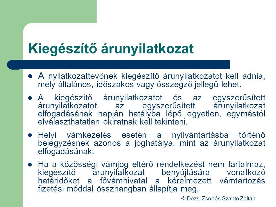 © Dézsi Zsolt és Szántó Zoltán Kiegészítő árunyilatkozat A nyilatkozattevőnek kiegészítő árunyilatkozatot kell adnia, mely általános, időszakos vagy ö