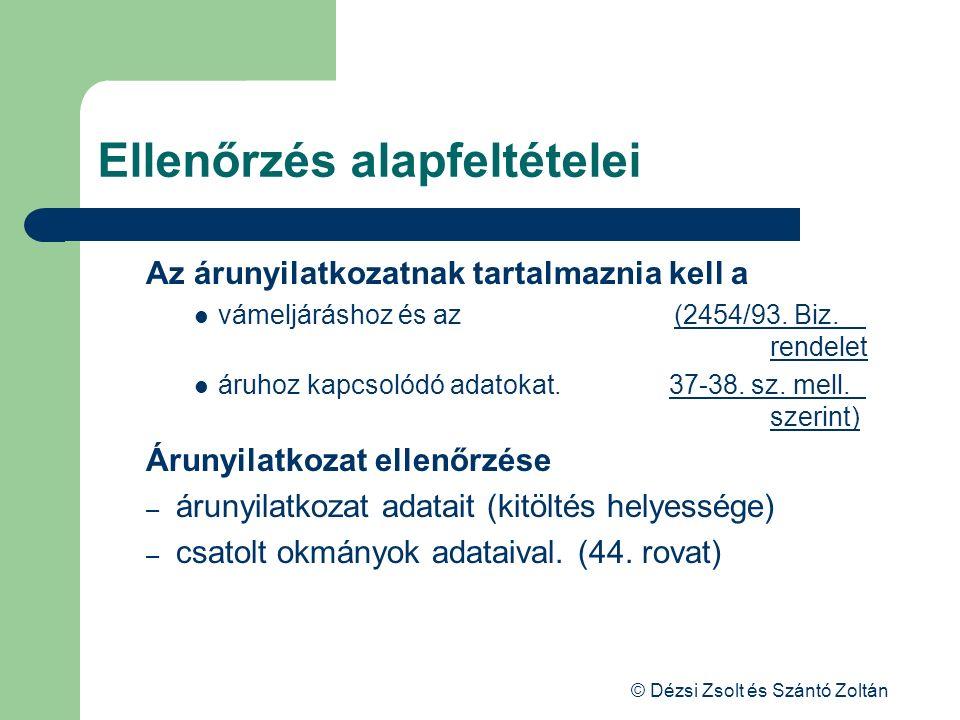 © Dézsi Zsolt és Szántó Zoltán Ellenőrzés alapfeltételei Az árunyilatkozatnak tartalmaznia kell a vámeljáráshoz és az (2454/93. Biz. rendelet áruhoz k