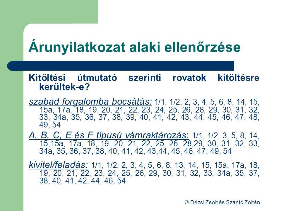 © Dézsi Zsolt és Szántó Zoltán Árunyilatkozat alaki ellenőrzése Kitöltési útmutató szerinti rovatok kitöltésre kerültek-e? szabad forgalomba bocsátás: