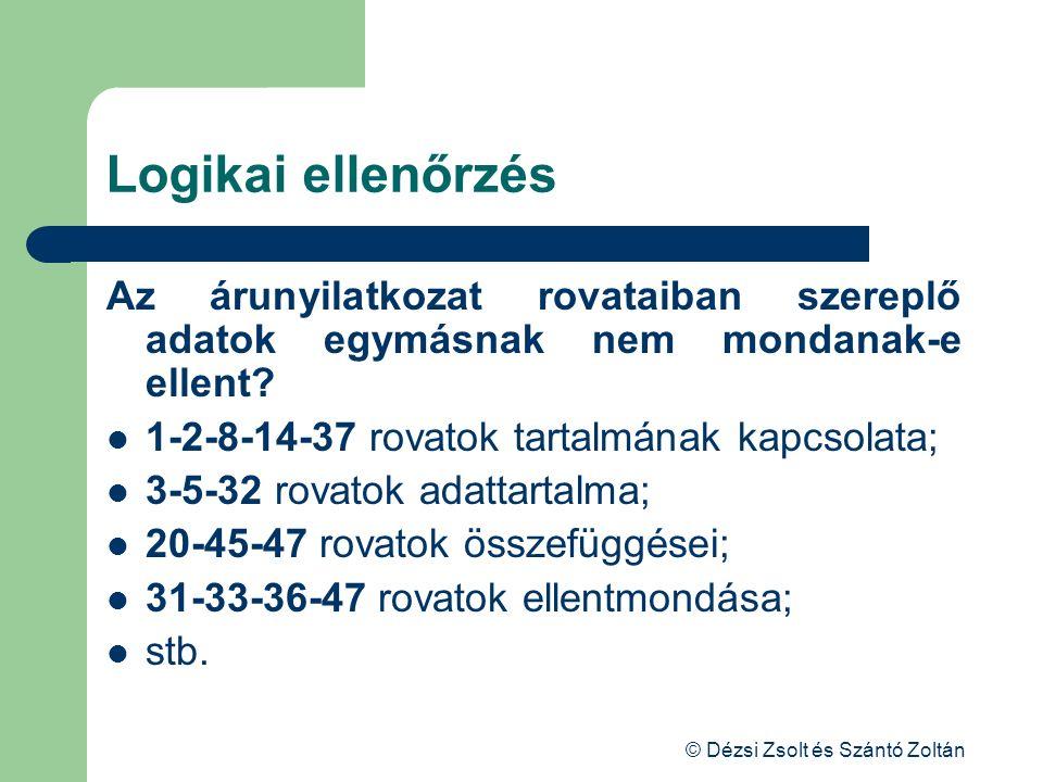 © Dézsi Zsolt és Szántó Zoltán Logikai ellenőrzés Az árunyilatkozat rovataiban szereplő adatok egymásnak nem mondanak-e ellent? 1-2-8-14-37 rovatok ta