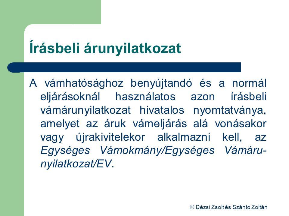 © Dézsi Zsolt és Szántó Zoltán Írásbeli árunyilatkozat A vámhatósághoz benyújtandó és a normál eljárásoknál használatos azon írásbeli vámárunyilatkoza