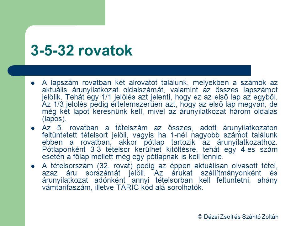 © Dézsi Zsolt és Szántó Zoltán 3-5-32 rovatok A lapszám rovatban két alrovatot találunk, melyekben a számok az aktuális árunyilatkozat oldalszámát, va