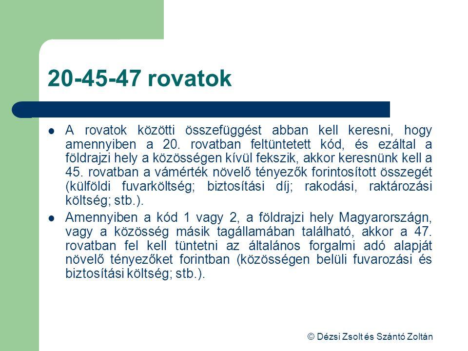 © Dézsi Zsolt és Szántó Zoltán 20-45-47 rovatok A rovatok közötti összefüggést abban kell keresni, hogy amennyiben a 20. rovatban feltüntetett kód, és