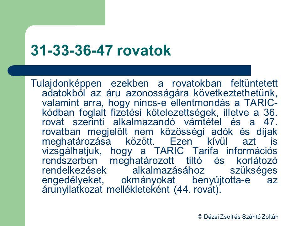 © Dézsi Zsolt és Szántó Zoltán 31-33-36-47 rovatok Tulajdonképpen ezekben a rovatokban feltüntetett adatokból az áru azonosságára következtethetünk, v