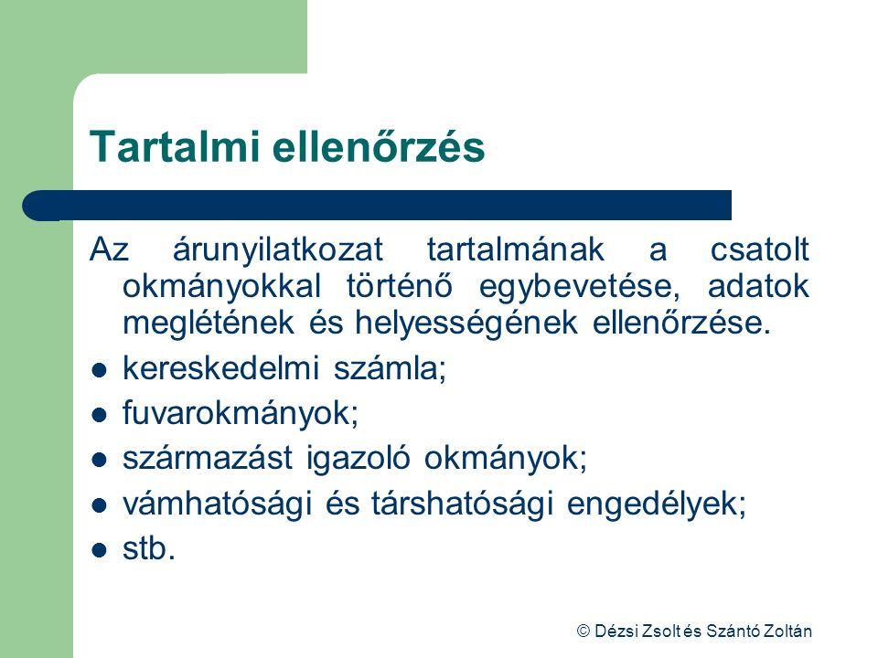 © Dézsi Zsolt és Szántó Zoltán Tartalmi ellenőrzés Az árunyilatkozat tartalmának a csatolt okmányokkal történő egybevetése, adatok meglétének és helye