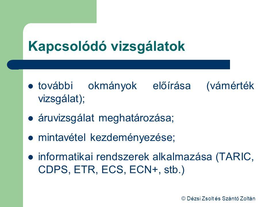 © Dézsi Zsolt és Szántó Zoltán Kapcsolódó vizsgálatok további okmányok előírása (vámérték vizsgálat); áruvizsgálat meghatározása; mintavétel kezdemény